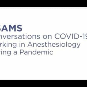 Conversations on COVID-19: Working in Anesthesiology During the COVID-19 Pandemic